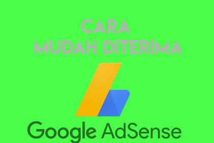 Cara Mudah Agar Diterima Oleh Google Adsense Dengan Cepat Terbaru