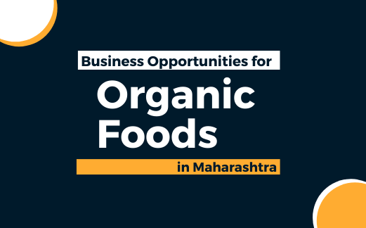Business Opportunities for Organic Foods in Maharashtra