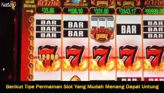 Berikut Tipe Permainan Slot Yang Mudah Menang Dapat Untung