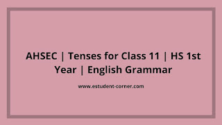 AHSEC Class 11 | Tenses | English grammar with previous year solutions