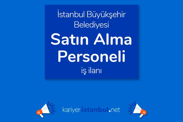 İstanbul Büyükşehir Belediyesi satın alma personeli alımı yapacak. İBB iş ilanına nasıl başvurulur? Detaylar kariyeristanbul.net'te!