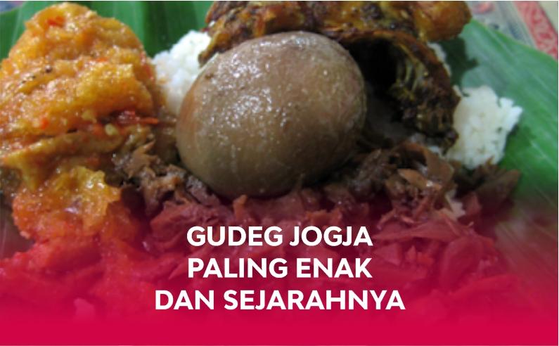 Sejarah Gudeg Jogja, Makanan Khas Yogyakarta Paling Terkenal