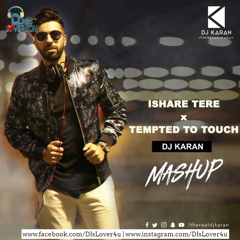 Ishare Tere X Tempted To Touch Mashup DJ Karan