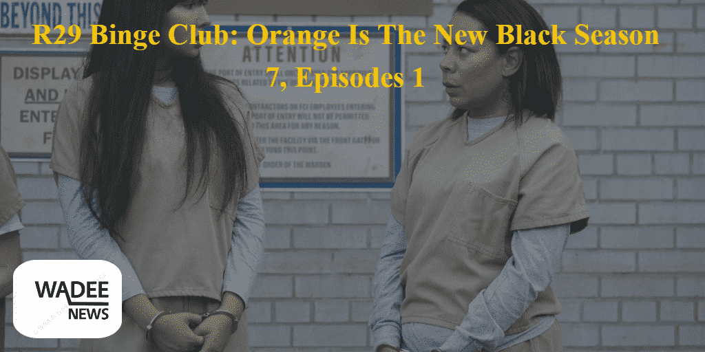 orange is the new black,r29 binge club orange is the new black season 7,orange is the new black season 7,season 7 orange is the new black,episodes 1,season 7,final season,orange-is-the-new-black,orange forever,news today,alex vause,television,new-york,netflix,tvshowbiz,selenis leyva,usa news today,game of thrones,tasha jefferson,usa news july 27 2019,yael stone,a news live,a news today