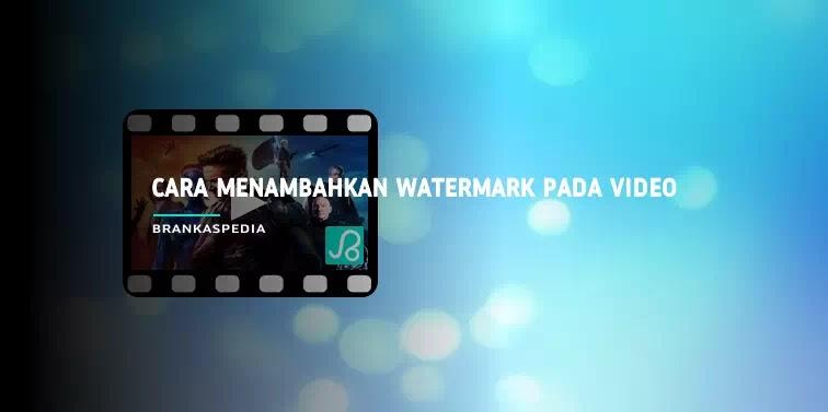 Cara Menambahkan Watermark Pada Video