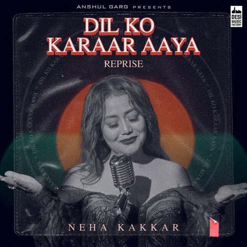 Dil Ko Karrar Aaya Reprise Lyrics – Neha Kakkar
