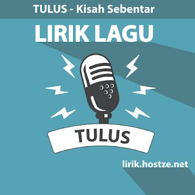 Lirik lagu Kisah Sebentar - Tulus - Lirik lagu Indonesia