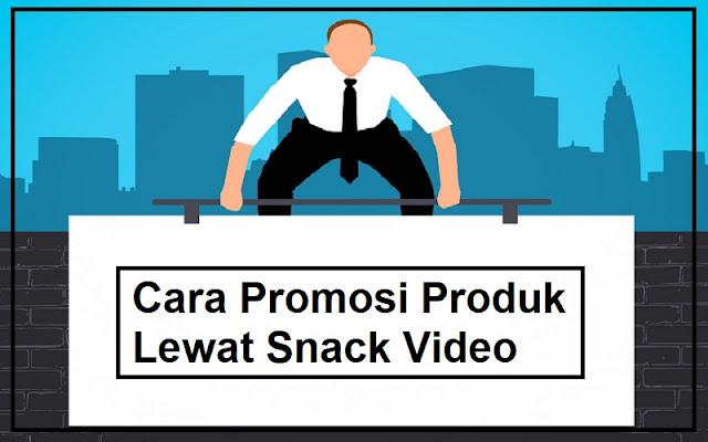 promosi lewat snack video
