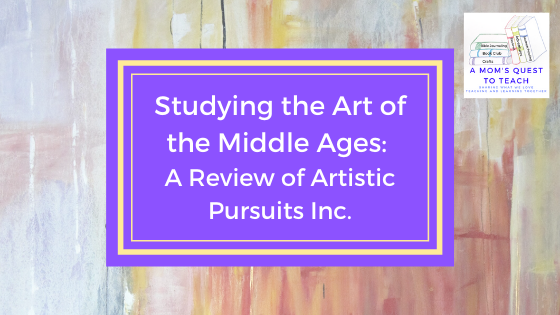 text: Studying the Art of the Middle Ages: A Review of Artistic Pursuits Inc.; logo of A Mom's Quest to Teach