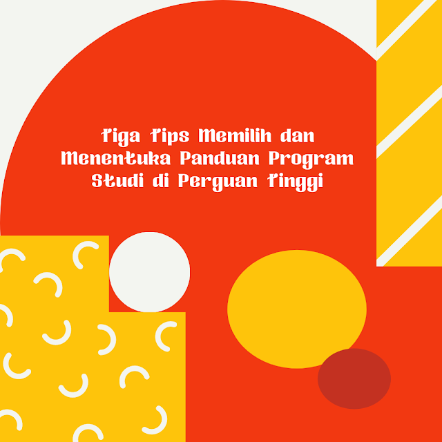 Tiga Tips Panduan Memilih dan Menentukan Program Studi di Perguruan Tinggi
