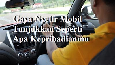 Gaya Nyetir Mobil Tunjukkan Seperti Apa Kepribadianmu