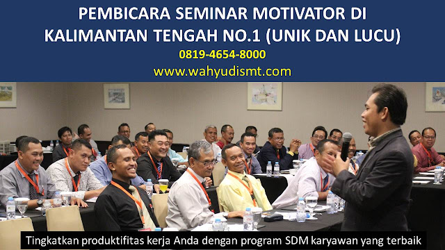 PEMBICARA SEMINAR MOTIVATOR DI KALIMANTAN TENGAH NO.1,  Training Motivasi di KALIMANTAN TENGAH, Softskill Training di KALIMANTAN TENGAH, Seminar Motivasi di KALIMANTAN TENGAH, Capacity Building di KALIMANTAN TENGAH, Team Building di KALIMANTAN TENGAH, Communication Skill di KALIMANTAN TENGAH, Public Speaking di KALIMANTAN TENGAH, Outbound di KALIMANTAN TENGAH, Pembicara Seminar di KALIMANTAN TENGAH