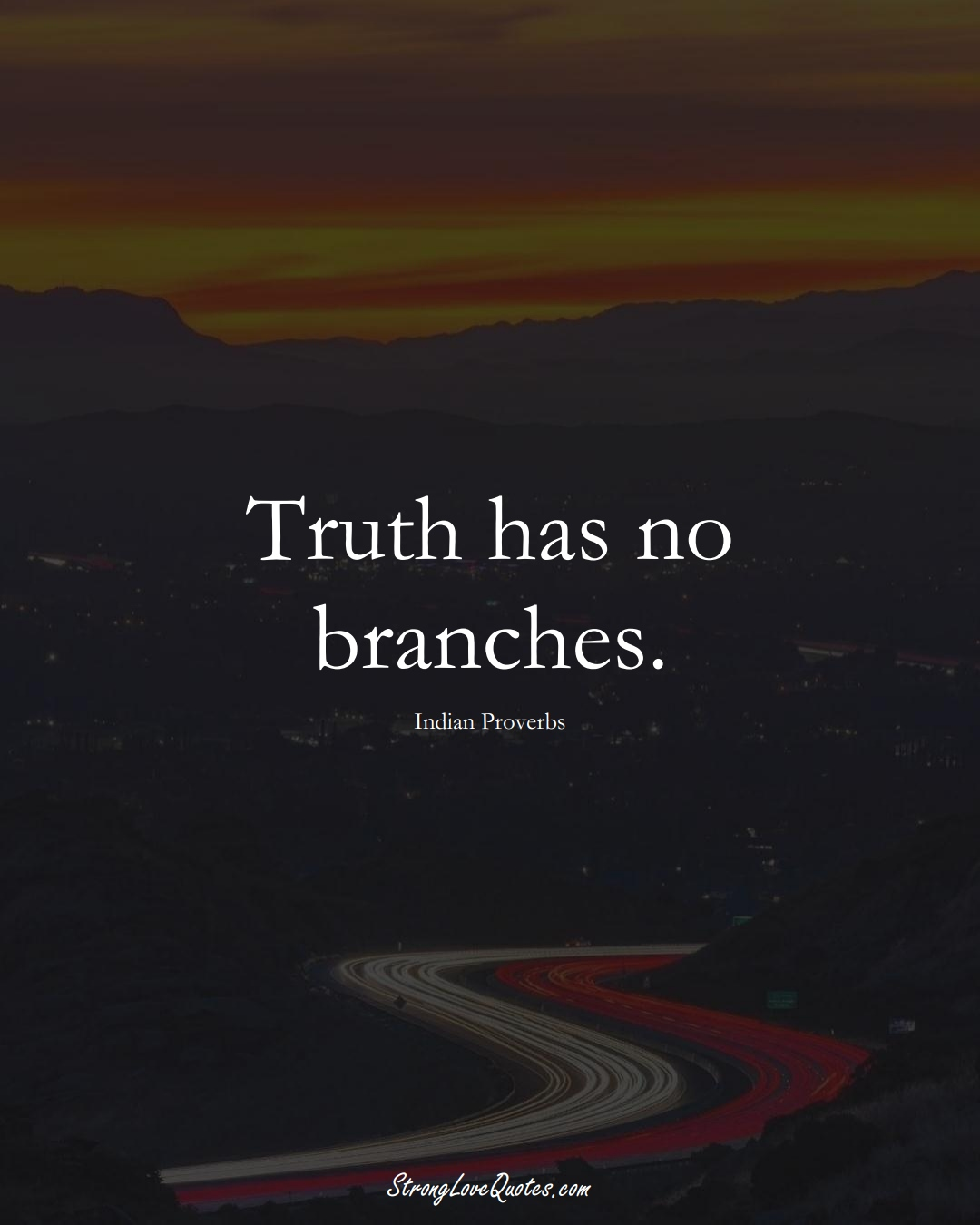 Truth has no branches. (Indian Sayings);  #AsianSayings