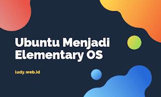 Cara Mengganti Ubuntu Menjadi Elementary OS