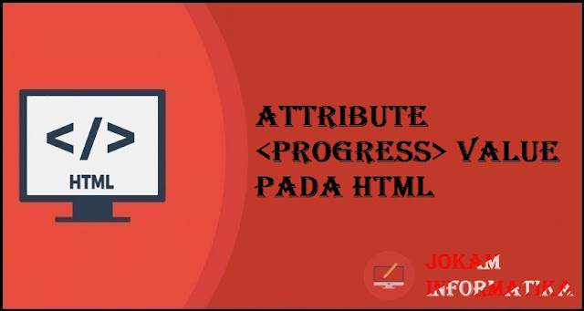 Tagging progress Value Attribute Pada Bahasa Pemrograman HTML - JOKAM INFORMATIKA