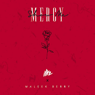 New Video: IYKZ - Show Me Mercy Featuring Maleek Berry