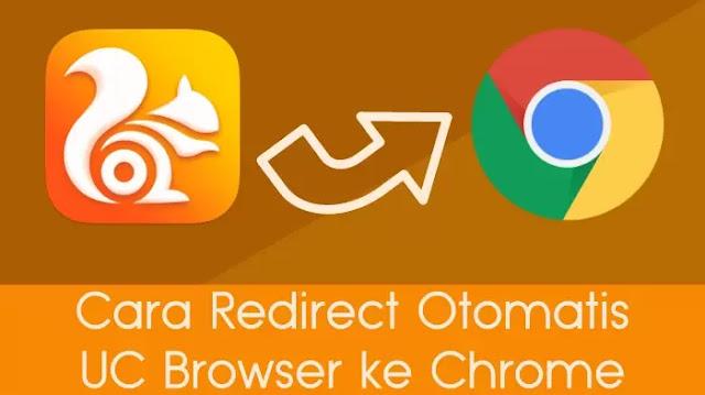 Cara Redirect Otomatis UC Browser ke Chrome