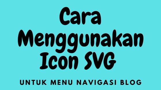 Cara Menggunakan Icon SVG untuk Menu Navigasi Blog