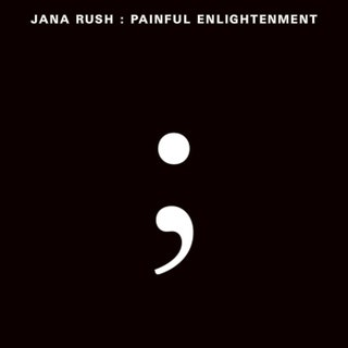 Jana Rush - Painful Enlightenment Music Album Reviews