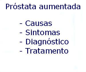 Próstata aumentada causas sintomas diagnóstico tratamento prevenção riscos complicações