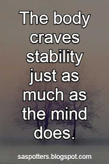 The body craves stability just as much as the mind does.