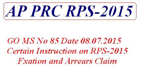 GO MS No 85-Instructions for Pay Fixation in RPS-2015 and
