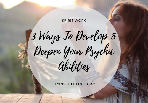 3 Ways To Develop & Deepen Your Psychic Abilities