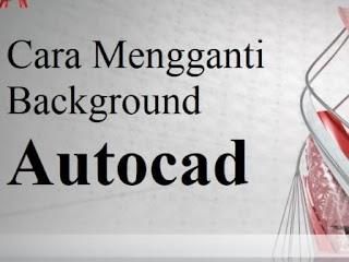 Cara Mengganti Background Autocad