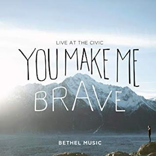 LYRICS: You Make Me Brave - Amanda Cook & Bethel Music