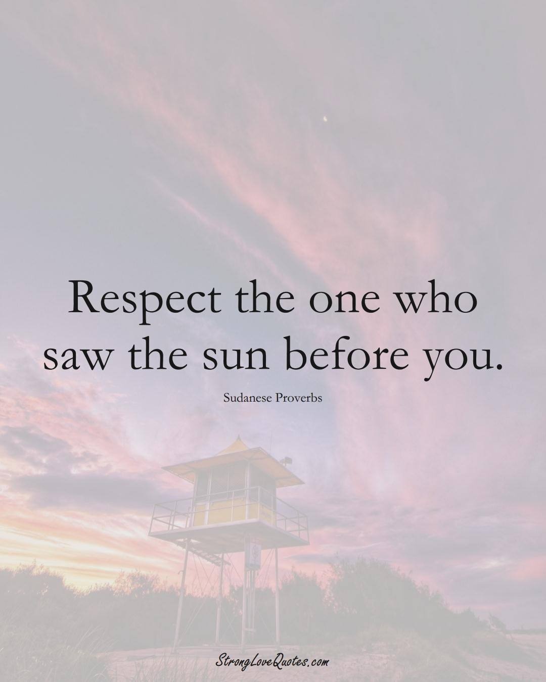 Respect the one who saw the sun before you. (Sudanese Sayings);  #AfricanSayings