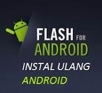 Cara Atasi Android Sering Error dengan Instal Ulang (Flashing)