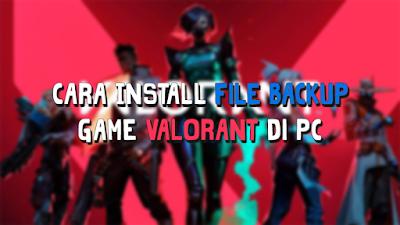 Cara Install File Backup Game Valorant di PC
