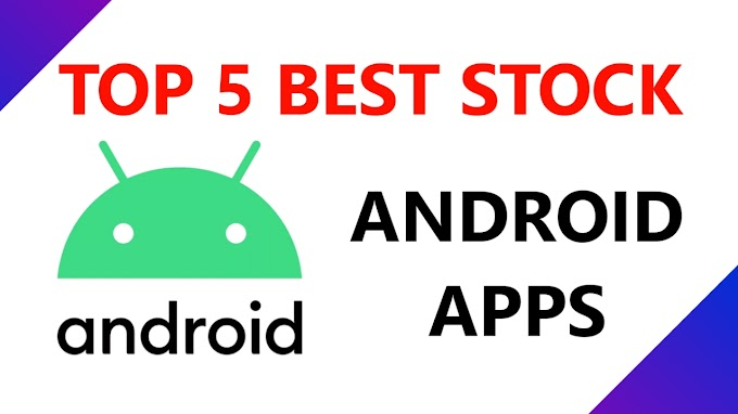 Top 5 Best Stock Android Apps for Everyone