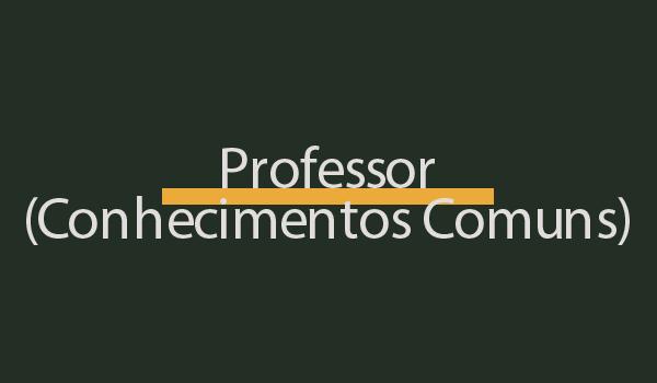 Prova de Concurso para Professor (Conhecimentos Comuns) com Gabarito