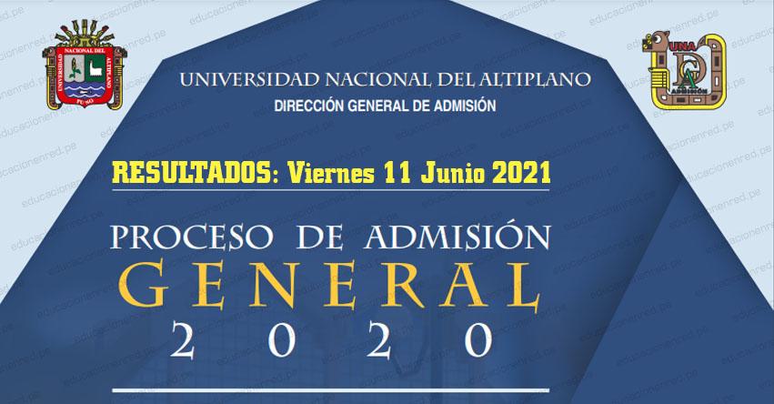 Resultados UNA Puno 2020 (Viernes 11 Junio 2021) Lista de Ingresantes - Examen General Descentralizado - Universidad Nacional del Altiplano UNAP - www.unap.edu.pe