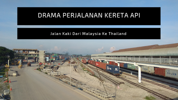 Drama Perjalanan Kereta Api, Jalan Kaki Dari Malaysia Ke Thailand