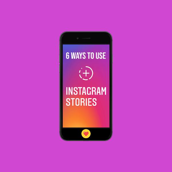 6 Ways to Use Instagram Stories
