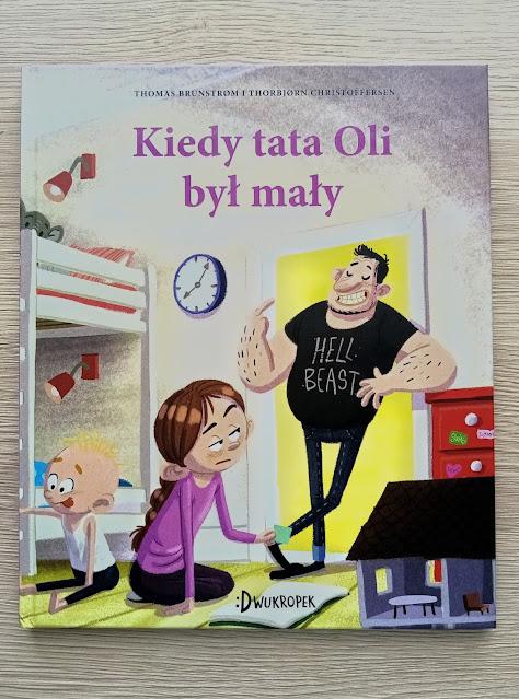Kiedy Tata Oli był mały - zabawna nowość od Wydawnictwa Dwukropek