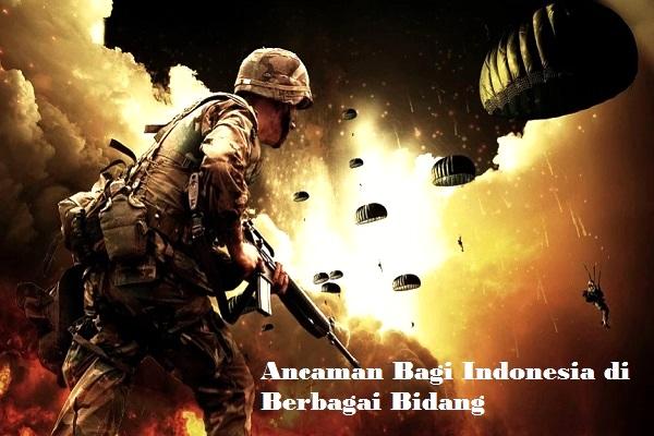Ancaman bagi bangsa Indonesia dilihat dari berbagai bidang
