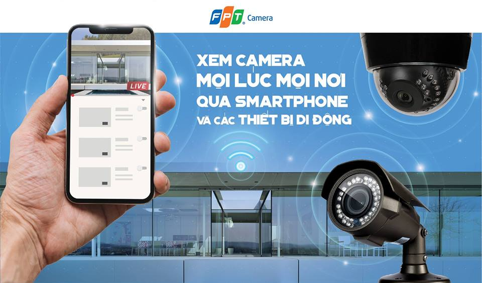 Camera FPT - Hỗ trợ giám sát từ xa mọi lúc mọi nơi