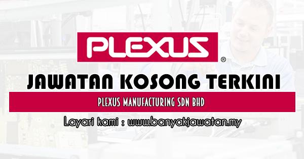 Jawatan Kosong 2020 di Plexus Manufacturing Sdn Bhd