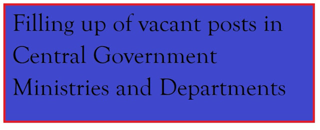 Filling up of vacant posts in Central Government Ministries and Departments