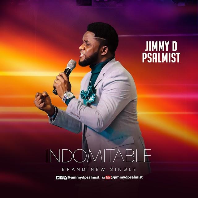 [Music + Video] Jimmy D Psalmist - Indomitable    @JimmyDPsalmist
