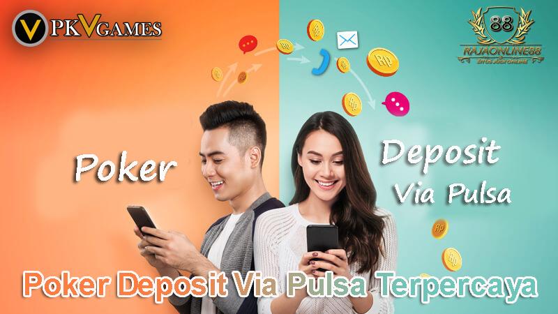 Bermain Judi Poker Deposit Via Pulsa Terpercaya