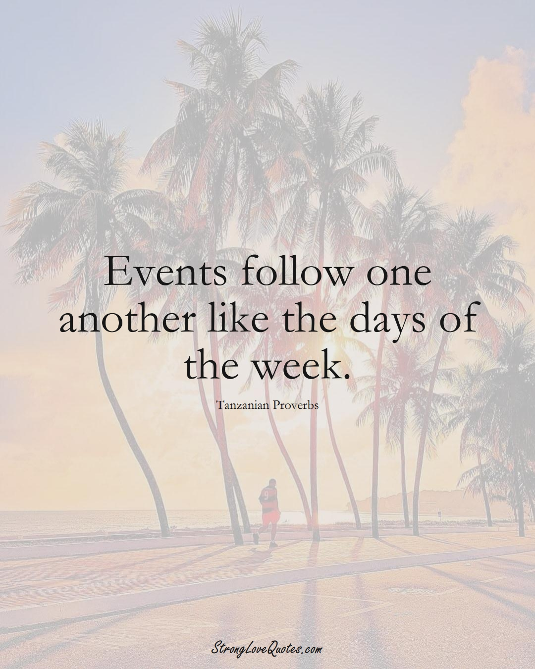 Events follow one another like the days of the week. (Tanzanian Sayings);  #AfricanSayings