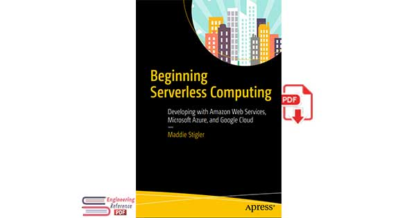 Beginning Serverless Computing: Developing with Amazon Web Services, Microsoft Azure, and Google Cloud by Maddie Stigler