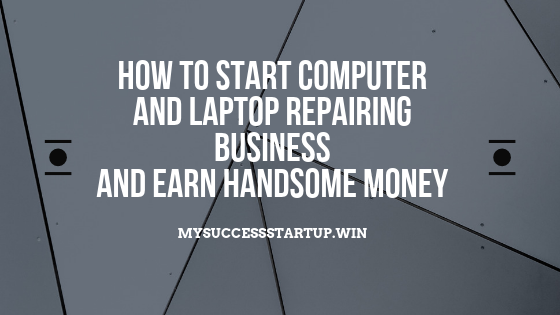 How to Start Computer and Laptop Repairing Business | Investment, Profile and Legal terms