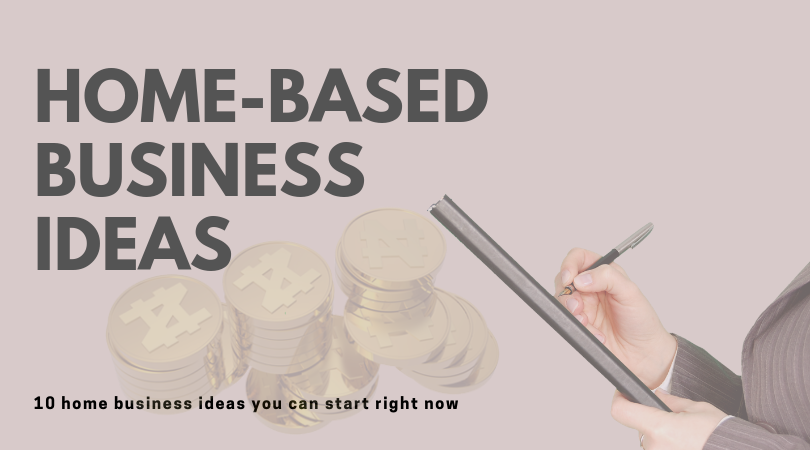 10 home business ideas you can start right now (with little to no CAPITAL).