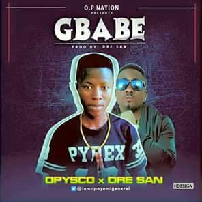 Opysco ft. Dre San – Gbabe- www.mp3made.com.ng