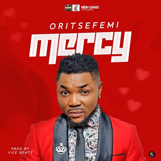 Oritse Femi – Mercy | Mp3 Download